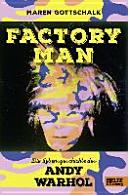 Factory Man  Die Lebensgeschichte des Andy Warhol