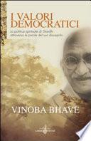 I valori democratici  La politica spirituale di Gandhi attraverso le parole del suo discepolo