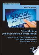 """Social Media in projektorientierten Unternehmen: Eine Analyse der Einsatzm""""glichkeiten von Social Media Anwendungen in Beratungsunternehmen"""