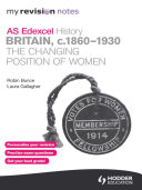 My Revision Notes Edexcel AS History  Britain  c 1860 1930  The Changing Position of Women