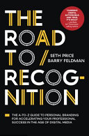 The Road to Recognition: An A-to-Z Guide to Personal Branding for Accelerating Your Professional Success in the Age of Digital Media