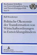 Politische Ökonomie der Transformation von Wirtschaftsordnungen in Entwicklungsländern
