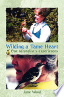 Wilding a Tame Heart One naturalist s experiences