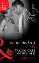 Under His Spell Taking Care Of Business Under His Spell Taking Care Of Business Mills Boon Blaze Forbidden Fantasies Book 17