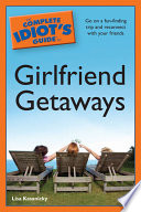 The Complete Idiot s Guide to Girlfriend Getaways
