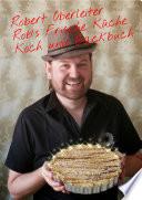 Robert Oberleiter Rob`s Frische Küche Koch und Backbuch