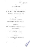 A Hand Book of the History of Painting  from the age of Constantine the Great to the present time  translated from the German by a Lady  Mrs  M  Hutton   in two parts  Part I  The Italian Schools of Painting  Edited  with notes  by C  L  Eastlake   i e  Mrs  Margaret Hutton