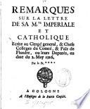 Remarques sur la lettre de Sa M.te Imperiale et Catholique Ecrite an Clergé general, et Chefs Colleges du Comté, et Païs de Flandre, ou leurs Deputés, en date du 2. May 1716