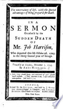 The Uncertainty Of Life With The Special Advantages Of Being Prepared For Death In A Sermon On Eccl Ix 12 Occasion D By The Sudden Death Of Mr Job Harrison Etc
