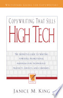 Copywriting that Sells High Tech: The Definitive Guide to Writing Powerful Promotional Materials for Techology Products, Services, and Companies