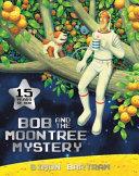 Bob and the Moon Tree Mystery