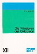 Die Prinzipien der Okklusion: eine Einführung in das okklusionsgerechte Arbeiten