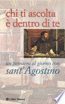 Chi ti ascolta    dentro di te  Un pensiero al giorno con sant Agostino