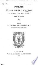 Poems by Sir Henry Wotton  Sir Walter Raleigh and others  Edited by the Rev  John Hannah