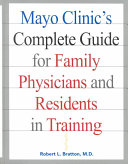 Mayo Clinic s Complete Guide for Family Physicians and Residents in Training