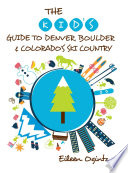 The Kid's Guide to Denver, Boulder & Colorado's Ski Country