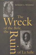 The Wreck of the Belle  the Ruin of La Salle Book PDF