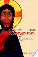More than Conquerors: The Pauline Mysticism of Romans 8 8th Chapter Of St Paul S Letter To The