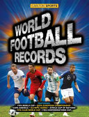 World Football Records : the outstanding players, coaches, fans and teams...