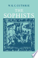 A History of Greek Philosophy  Volume 3  The Fifth Century Enlightenment  Part 1  The Sophists