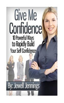 Give Me Confidence  10 Powerful Ways to Rapidly Build Your Self Confidence Today