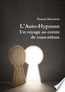 L'Auto-Hypnose - Un voyage au centre de vous-même