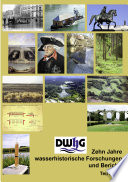 DWhG - Zehn Jahre wasserhistorische Forschungen und Berichte