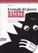 Il manuale del giovane hacker  Tutto quello che avreste voluto sapere su internet e nessuno vi ha mai detto