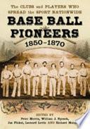Base Ball Pioneers, 1850–1870