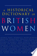 A Historical Dictionary of British Women 1 100 Notable British Women From Boudicca To