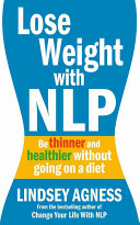 Lose Weight with NLP: Be Thinner and Healthier Without Going on a Diet