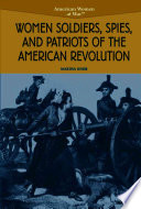 Women Soldiers  Spies  and Patriots of the American Revolution