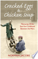 Cracked Eggs And Chicken Soup - A Memoir Of Growing Up Between The Wars : only what affected his family, but also reveals...