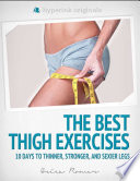 The Best Thigh Exercises  10 Days to Thinner  Stronger    Sexier Legs