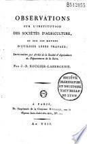 Observations sur l'institution des sociétés d'agriculture, et sur les moyens d'utiliser leurs travaux... Par J.-B. Rougier-Labergerie