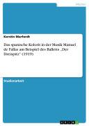 """Das spanische Kolorit in der Musik Manuel de Fallas am Beispiel des Balletts """"Der Dreispitz"""" (1919)"""