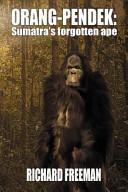 Orang Pendek  Sumatra s Forgotten Ape