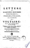 Lettere di alcuni giudei portoghesi  tedeschi  e polacchi  al signor di Voltaire  Con un breve commentario estratto da uno piu lungo  Tradotte per la prima volta in italiano  dall ultima edizione francese  con alcune note  ed una prefazione del traduttore  Guenee   Tomo primo   terzo