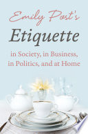 Etiquette in Society  In Business  In Politics  and at Home