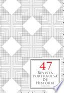 Revista Portuguesa de História. TOMO XLVII