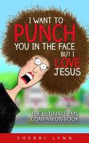 I Want to Punch You in the Face, But I Love Jesus