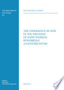 The experience of God in the writings of Saint Patrick  reworking a faith received