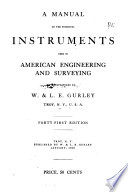 A Manual of the Principle Instruments Used in American Engineering and Surveying  Manufactured by W    L E  Gurley