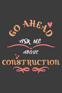 Go Ahead Ask Me About Construction