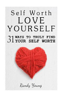 Love Yourself : yourself: 31 ways to truly...