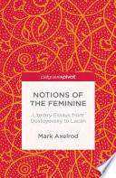 Notions of the Feminine: Literary Essays from Dostoyevsky to Lacan
