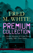 download ebook fred m. white premium collection: 60+ murder mysteries & crime novels; including 200+ short stories (illustrated) pdf epub