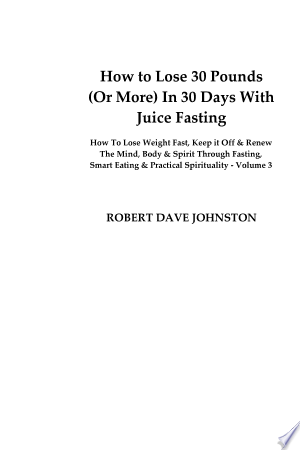 How to Lose 30 Pounds (or More) in 30 Days with Juice Fasting - ISBN:9781492761921