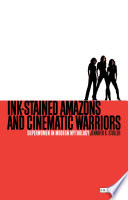 Ink stained Amazons and Cinematic Warriors