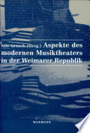 Aspekte des modernen Musiktheaters in der Weimarer Republik